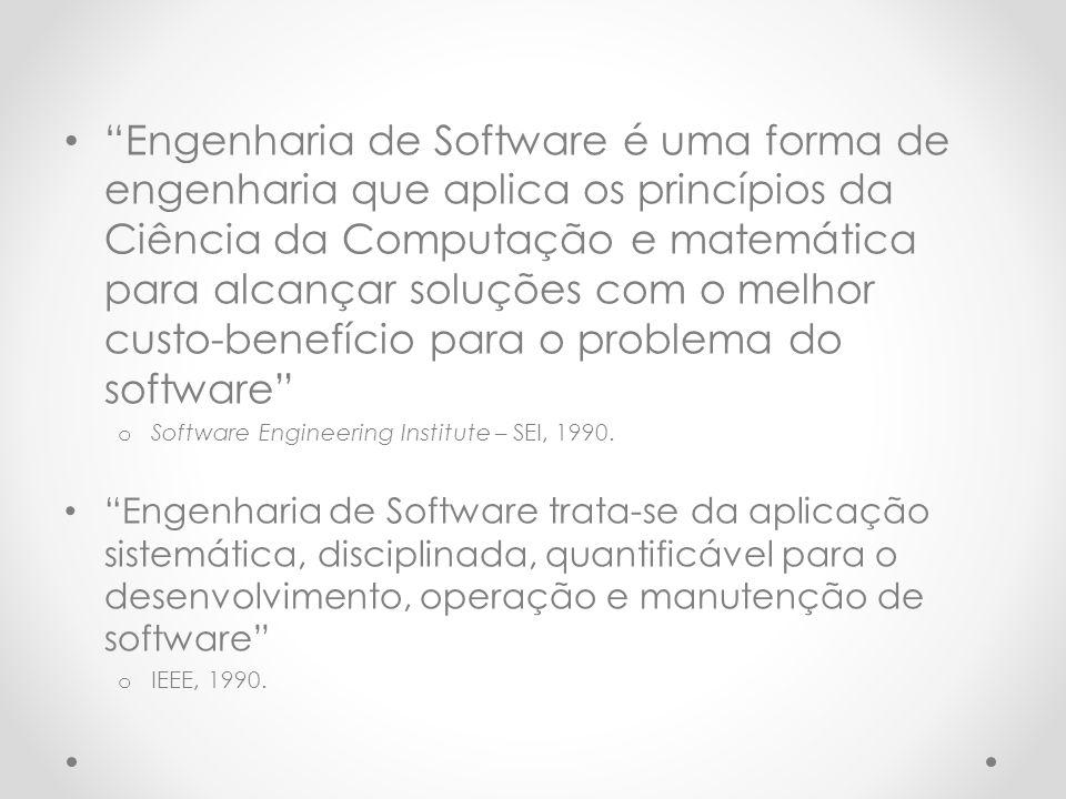 Engenharia de Software é uma forma de engenharia que aplica os princípios da Ciência da Computação e matemática para alcançar soluções com o melhor custo-benefício para o problema do software