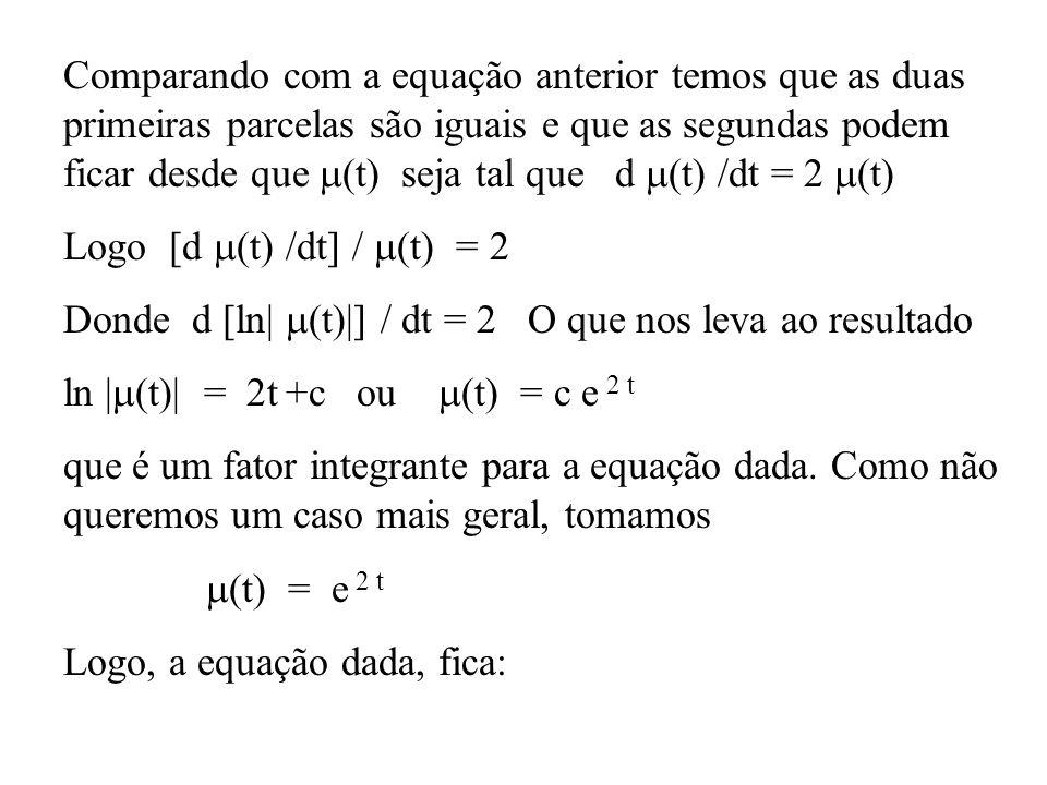 Comparando com a equação anterior temos que as duas primeiras parcelas são iguais e que as segundas podem ficar desde que (t) seja tal que d (t) /dt = 2 (t)