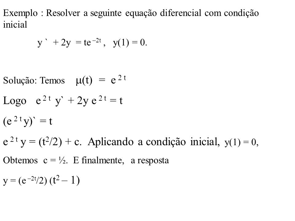 e 2 t y = (t2/2) + c. Aplicando a condição inicial, y(1) = 0,