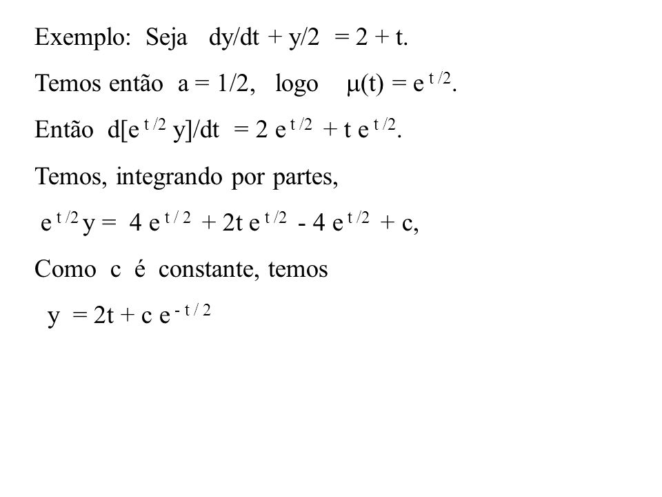 Exemplo: Seja dy/dt + y/2 = 2 + t.