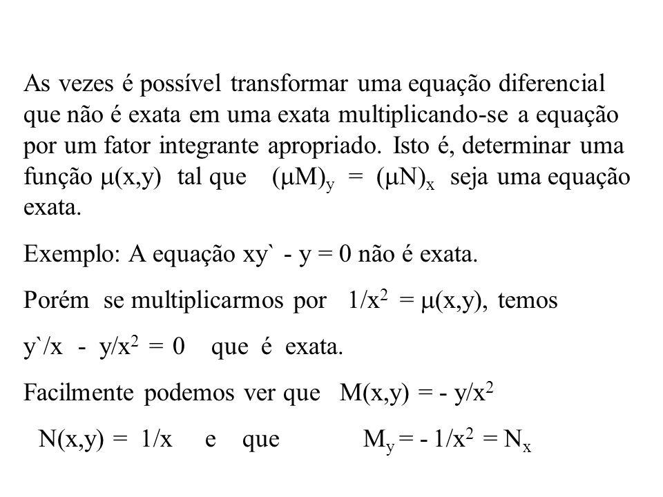 As vezes é possível transformar uma equação diferencial que não é exata em uma exata multiplicando-se a equação por um fator integrante apropriado. Isto é, determinar uma função (x,y) tal que (M)y = (N)x seja uma equação exata.