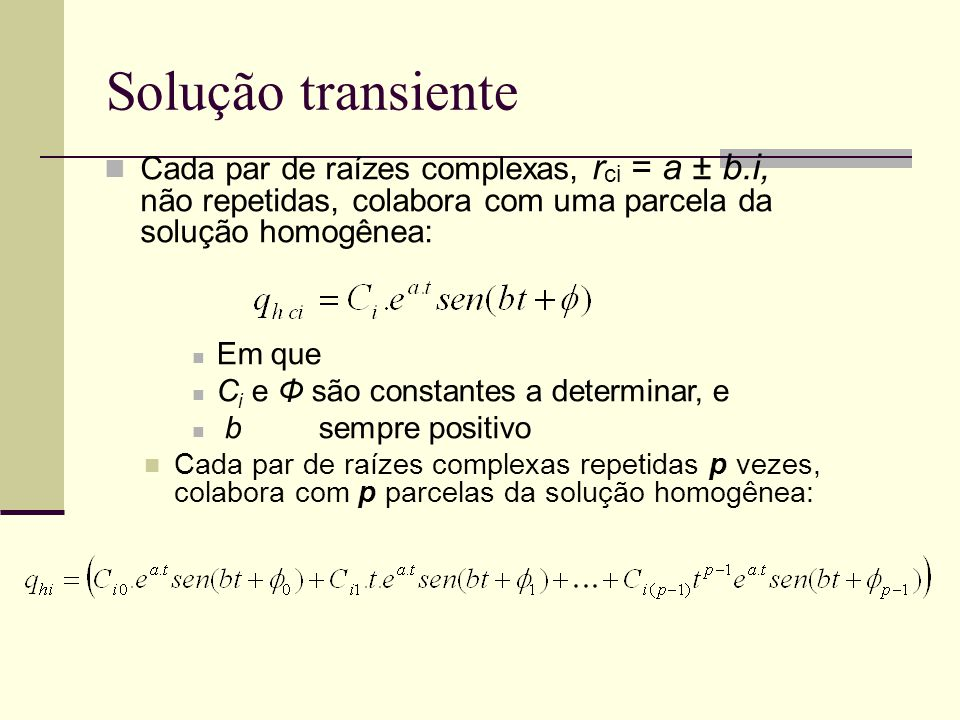 Solução transiente Cada par de raízes complexas, rci = a ± b.i, não repetidas, colabora com uma parcela da solução homogênea: