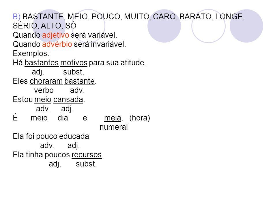 B) BASTANTE, MEIO, POUCO, MUITO, CARO, BARATO, LONGE,