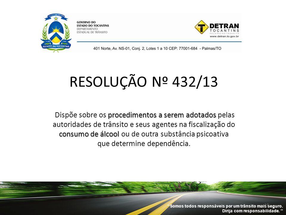 RESOLUÇÃO Nº 432/13 Dispõe sobre os procedimentos a serem adotados pelas autoridades de trânsito e seus agentes na fiscalização do consumo de álcool ou de outra substância psicoativa que determine dependência.