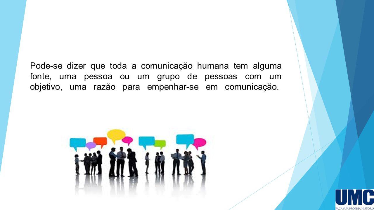 Pode-se dizer que toda a comunicação humana tem alguma fonte, uma pessoa ou um grupo de pessoas com um objetivo, uma razão para empenhar-se em comunicação.