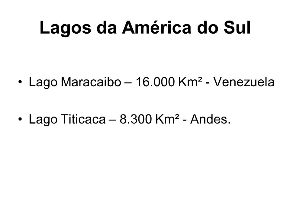 Lagos da América do Sul Lago Maracaibo – 16.000 Km² - Venezuela