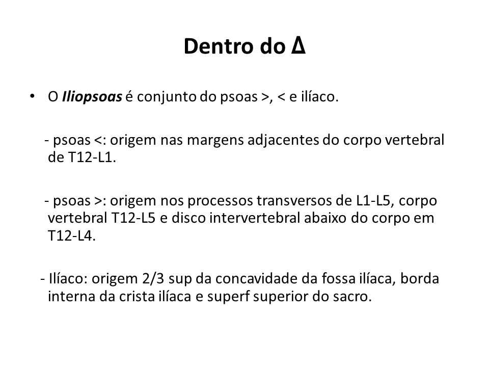 Dentro do Δ O Iliopsoas é conjunto do psoas >, < e ilíaco.