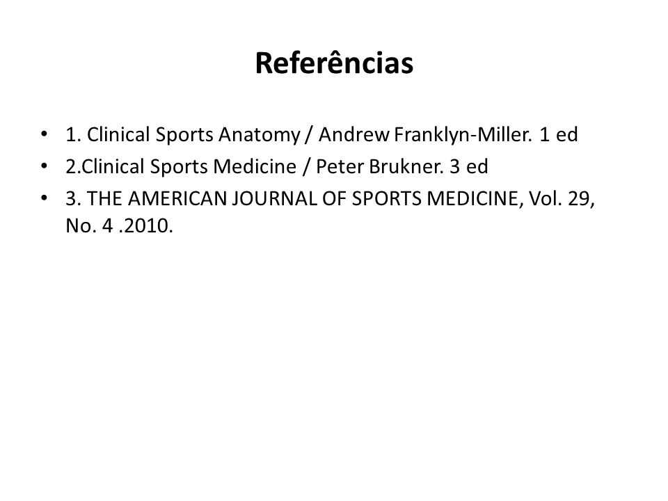 Referências 1. Clinical Sports Anatomy / Andrew Franklyn-Miller. 1 ed