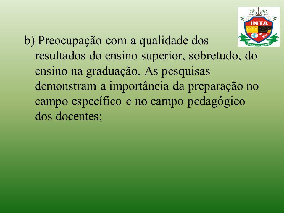 b) Preocupação com a qualidade dos resultados do ensino superior, sobretudo, do ensino na graduação.