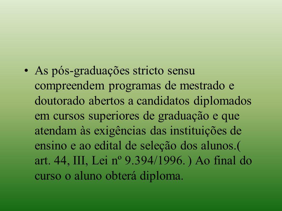 As pós-graduações stricto sensu compreendem programas de mestrado e doutorado abertos a candidatos diplomados em cursos superiores de graduação e que atendam às exigências das instituições de ensino e ao edital de seleção dos alunos.( art.