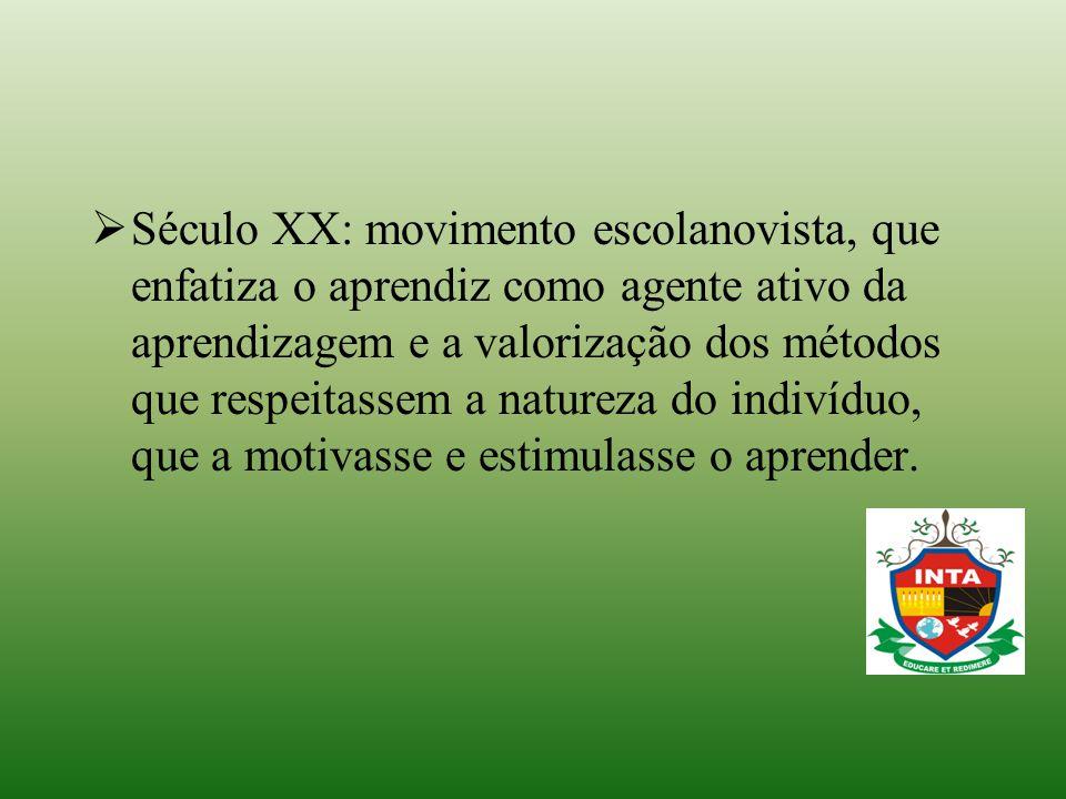 Século XX: movimento escolanovista, que enfatiza o aprendiz como agente ativo da aprendizagem e a valorização dos métodos que respeitassem a natureza do indivíduo, que a motivasse e estimulasse o aprender.