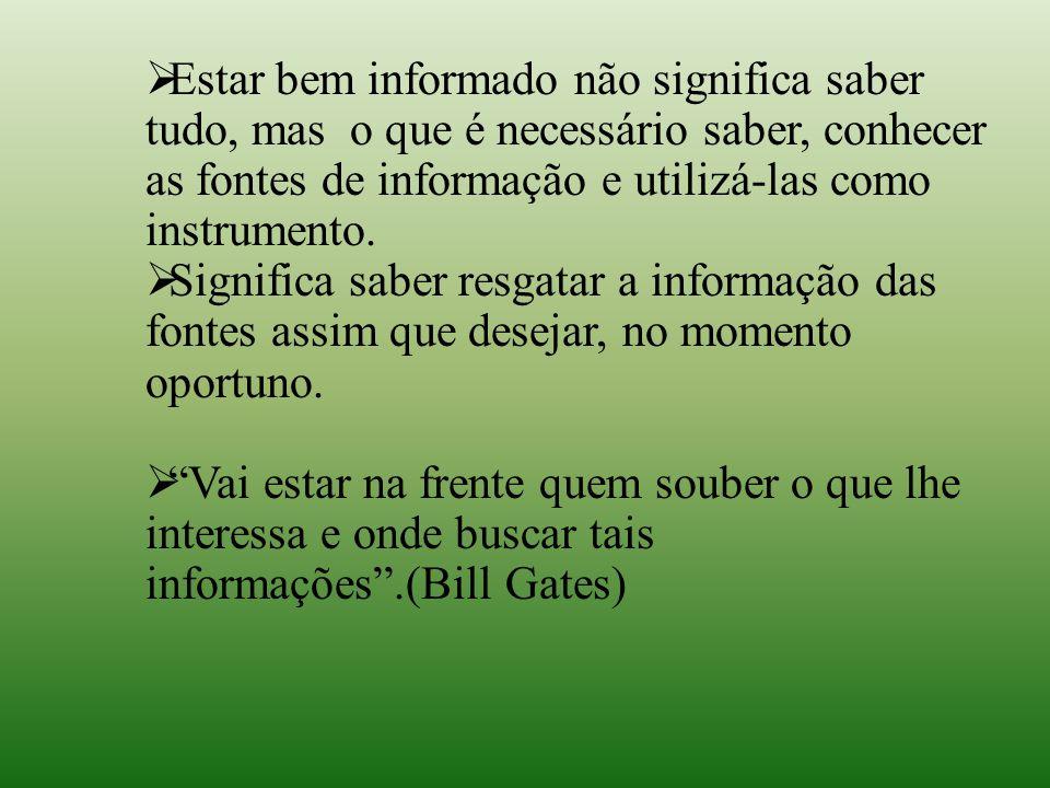 Estar bem informado não significa saber tudo, mas o que é necessário saber, conhecer as fontes de informação e utilizá-las como instrumento.