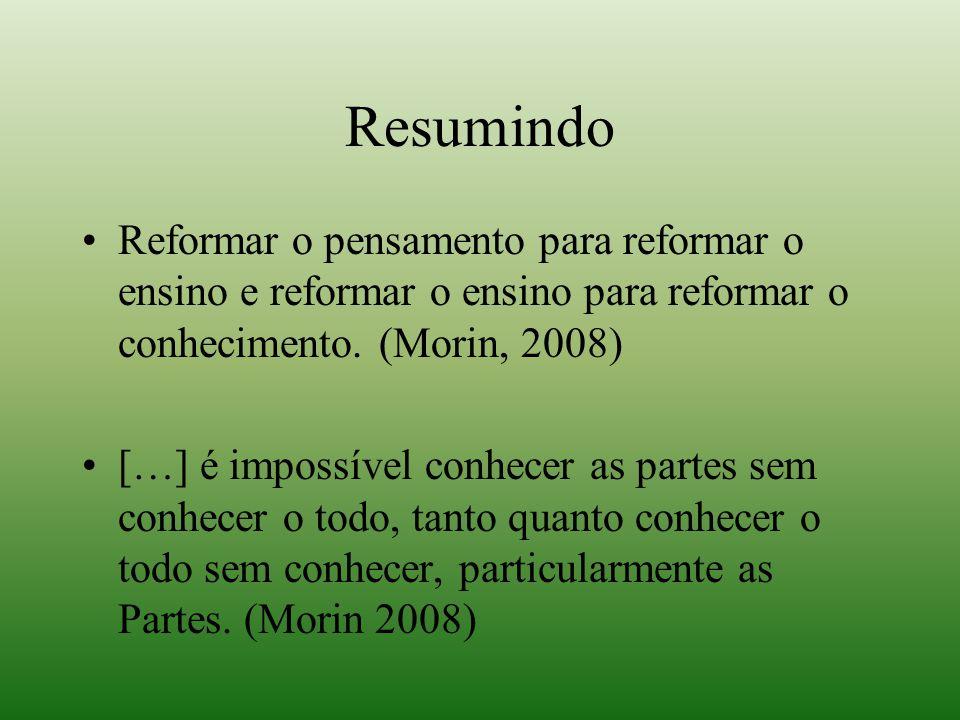Resumindo Reformar o pensamento para reformar o ensino e reformar o ensino para reformar o conhecimento. (Morin, 2008)