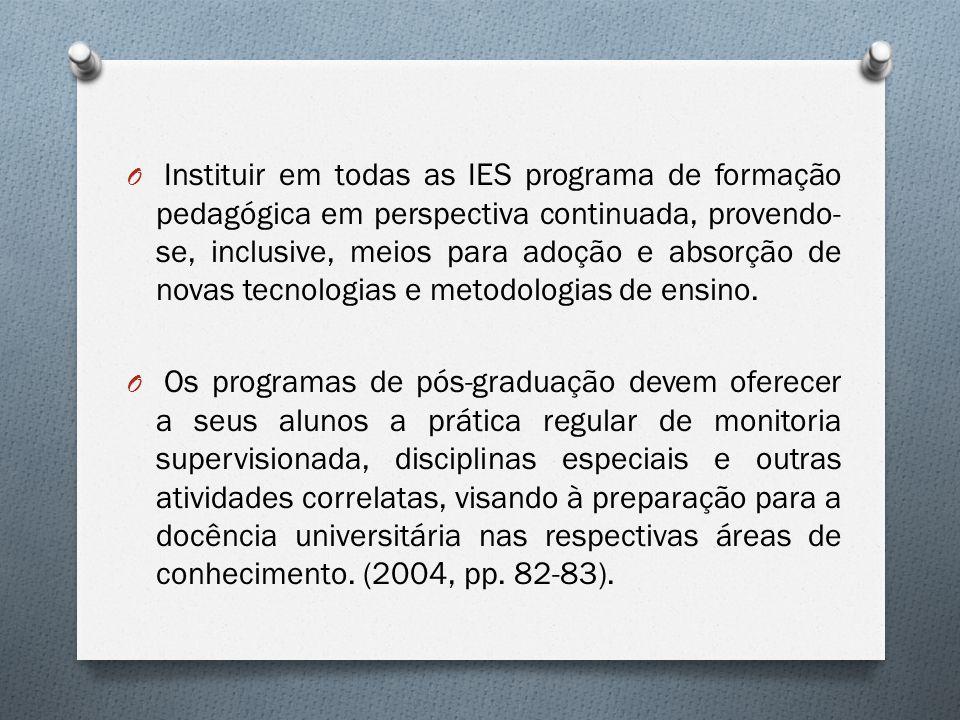 Instituir em todas as IES programa de formação pedagógica em perspectiva continuada, provendo-se, inclusive, meios para adoção e absorção de novas tecnologias e metodologias de ensino.