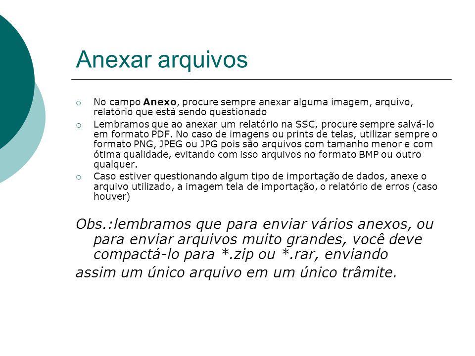 Anexar arquivos No campo Anexo, procure sempre anexar alguma imagem, arquivo, relatório que está sendo questionado.