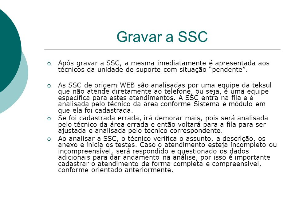 Gravar a SSC Após gravar a SSC, a mesma imediatamente é apresentada aos técnicos da unidade de suporte com situação pendente .