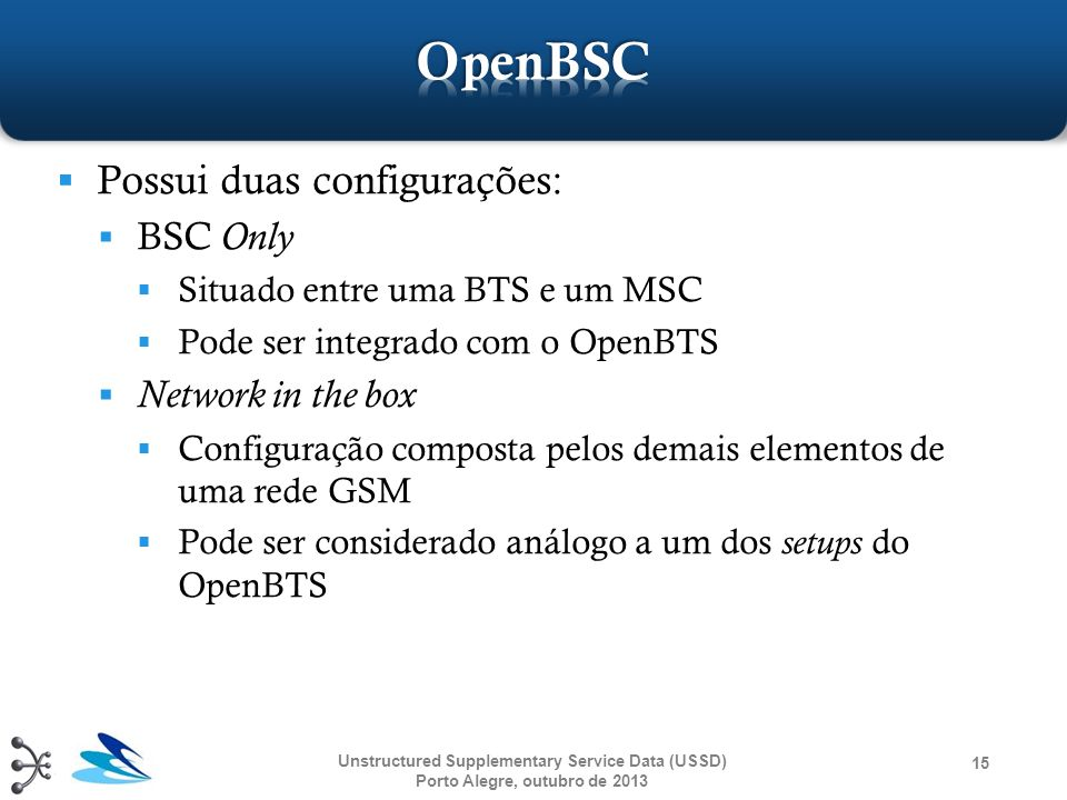 OpenBSC Possui duas configurações: BSC Only Network in the box