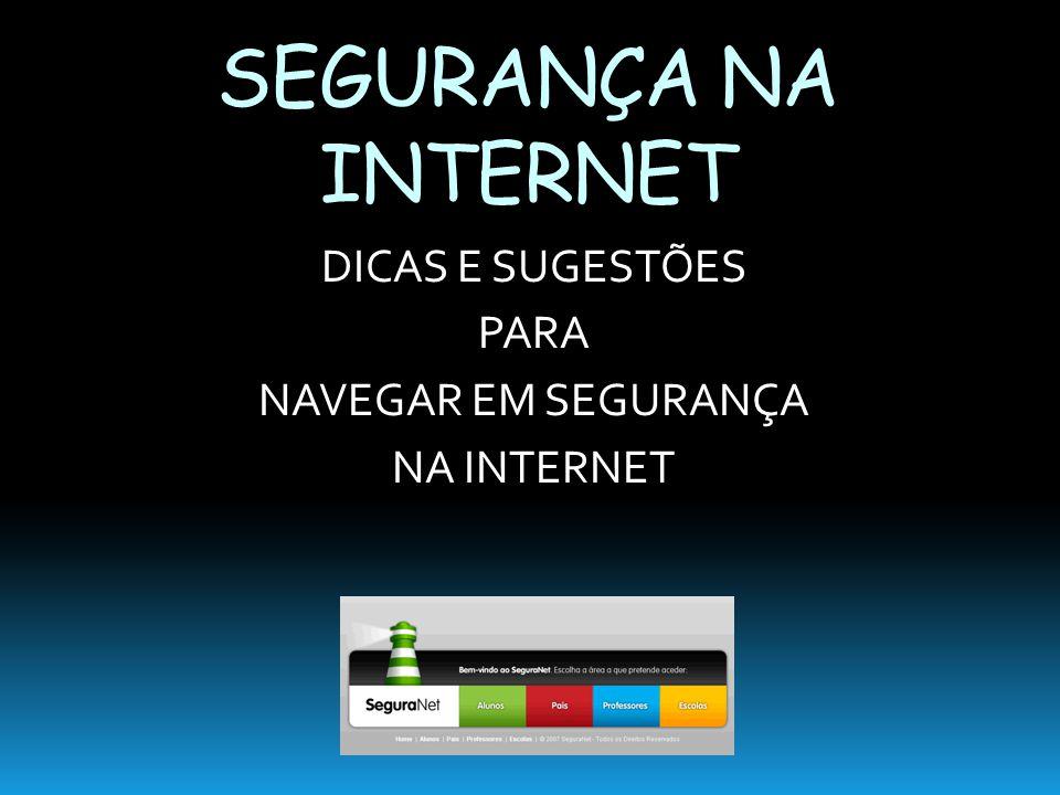 DICAS E SUGESTÕES PARA NAVEGAR EM SEGURANÇA NA INTERNET