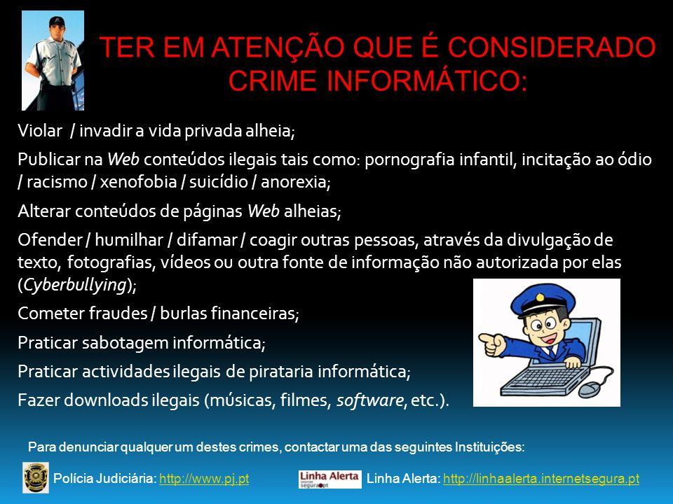 TER EM ATENÇÃO QUE É CONSIDERADO CRIME INFORMÁTICO:
