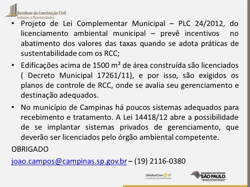 Projeto de Lei Complementar Municipal – PLC 24/2012, do licenciamento ambiental municipal – prevê incentivos no abatimento dos valores das taxas quando se adota práticas de sustentabilidade com os RCC;