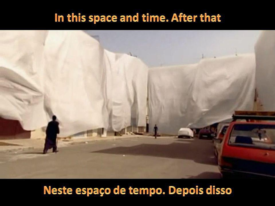 In this space and time. After that Neste espaço de tempo. Depois disso