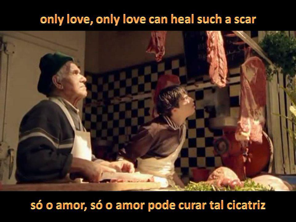 only love, only love can heal such a scar
