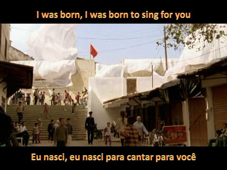 I was born, I was born to sing for you