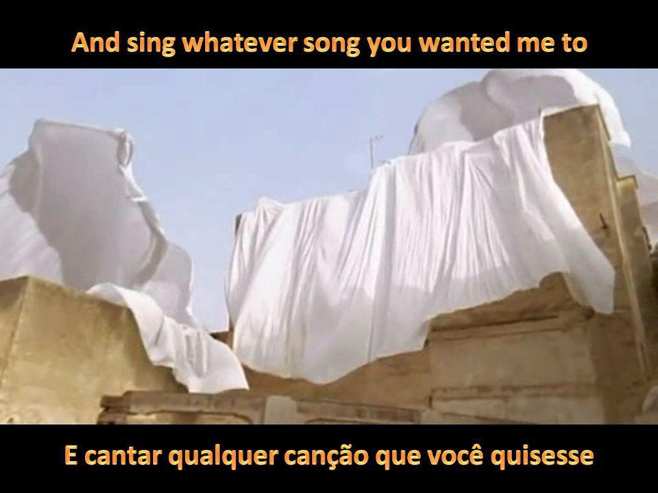 And sing whatever song you wanted me to