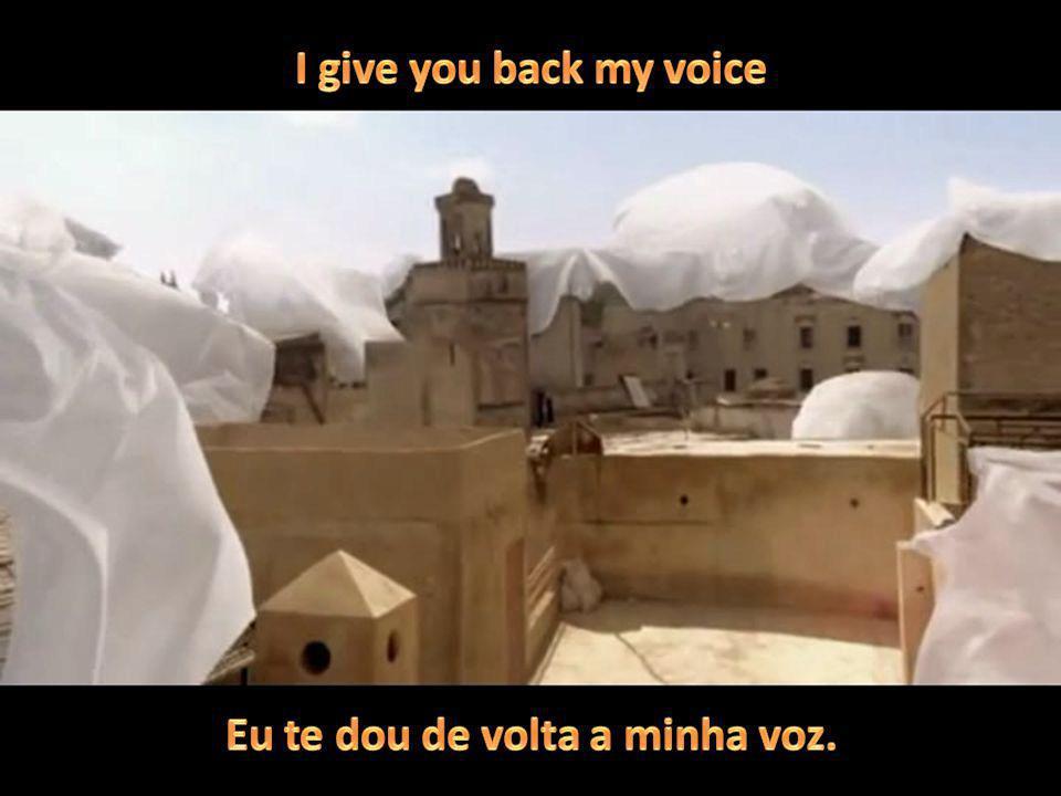 Eu te dou de volta a minha voz.