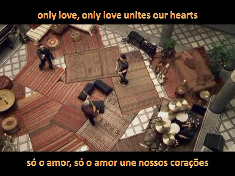 only love, only love unites our hearts