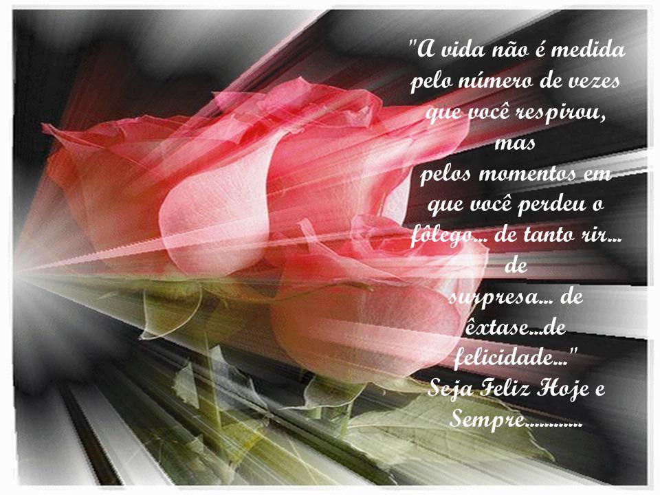 A vida não é medida pelo número de vezes que você respirou, mas pelos momentos em que você perdeu o fôlego...
