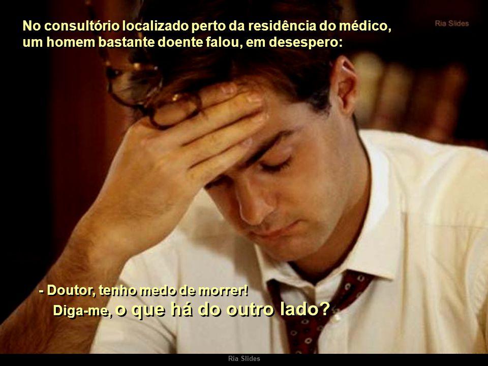 - Doutor, tenho medo de morrer!