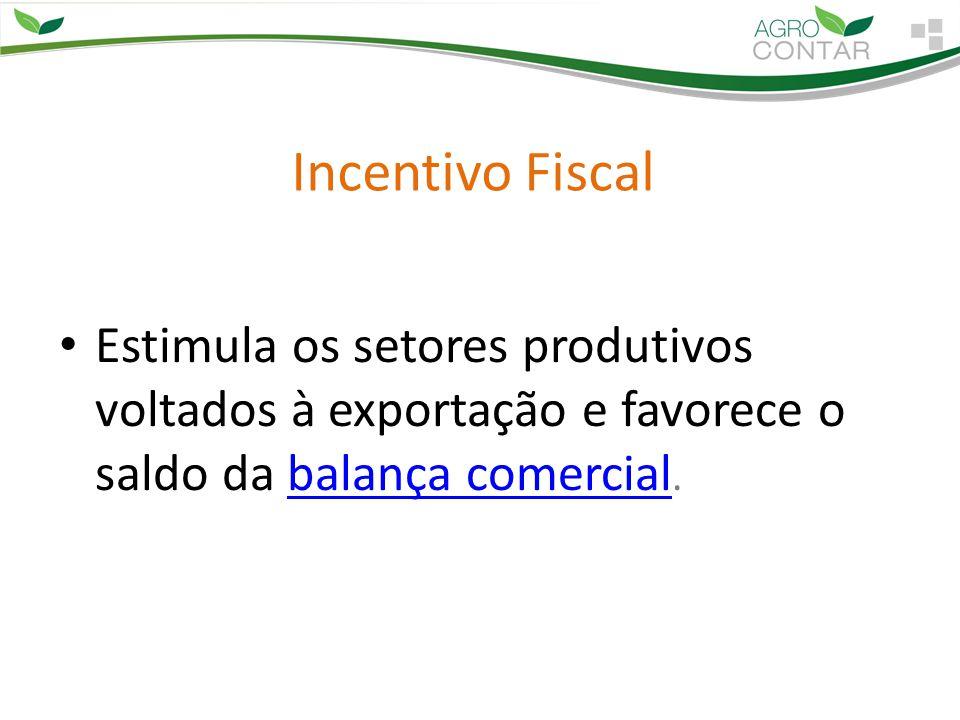 Incentivo Fiscal Estimula os setores produtivos voltados à exportação e favorece o saldo da balança comercial.