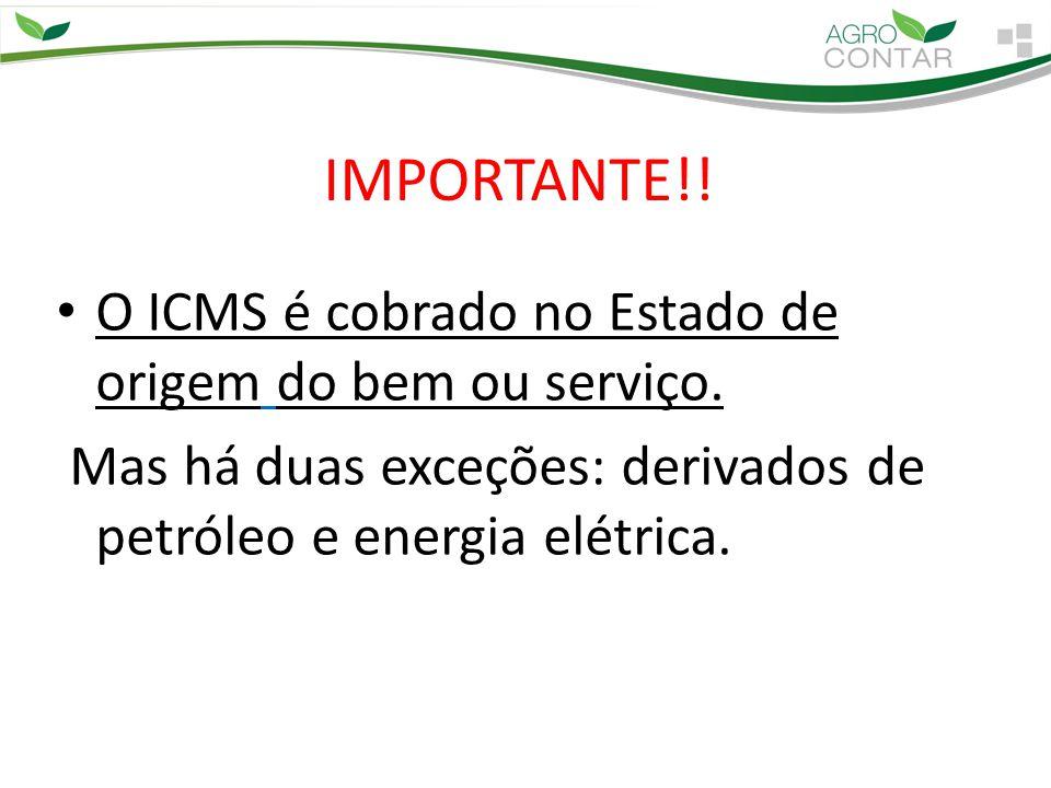 IMPORTANTE!! O ICMS é cobrado no Estado de origem do bem ou serviço.