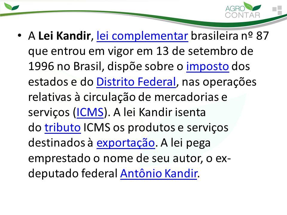 A Lei Kandir, lei complementar brasileira nº 87 que entrou em vigor em 13 de setembro de 1996 no Brasil, dispõe sobre o imposto dos estados e do Distrito Federal, nas operações relativas à circulação de mercadorias e serviços (ICMS).