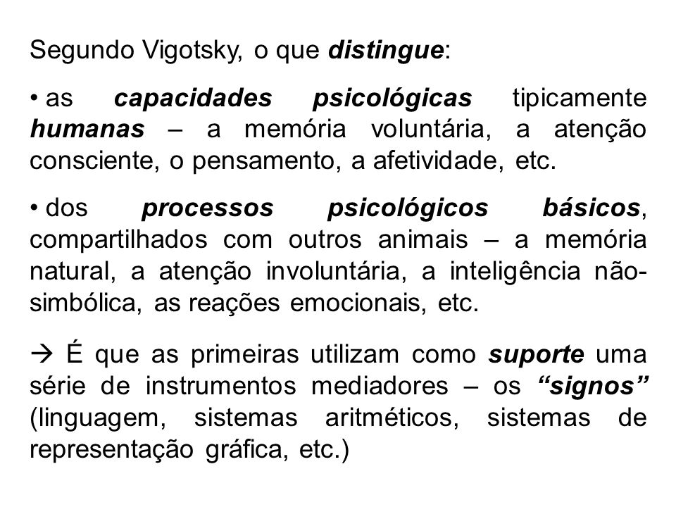 Segundo Vigotsky, o que distingue: