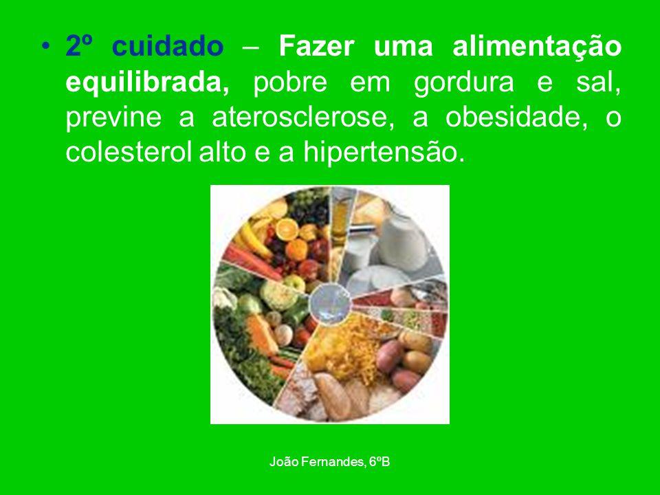 2º cuidado – Fazer uma alimentação equilibrada, pobre em gordura e sal, previne a aterosclerose, a obesidade, o colesterol alto e a hipertensão.