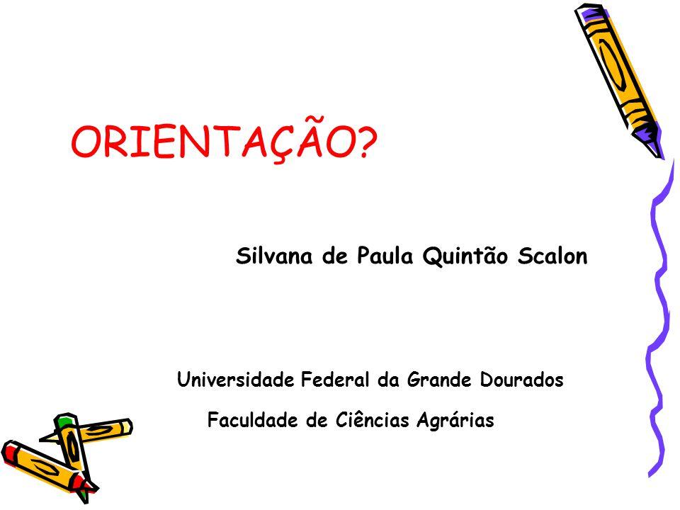 ORIENTAÇÃO Silvana de Paula Quintão Scalon