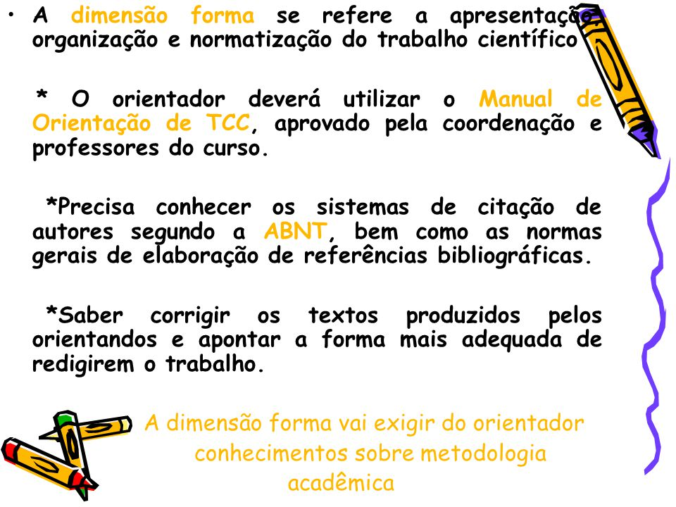 A dimensão forma se refere a apresentação, organização e normatização do trabalho científico
