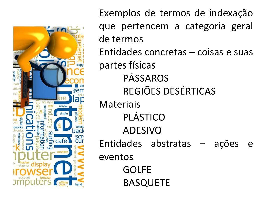 Exemplos de termos de indexação que pertencem a categoria geral de termos