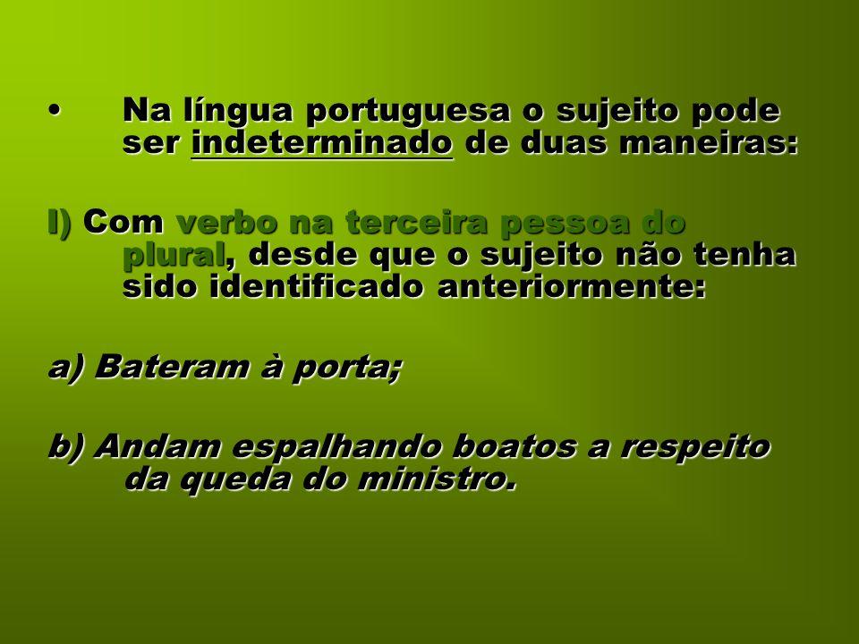 Na língua portuguesa o sujeito pode ser indeterminado de duas maneiras: