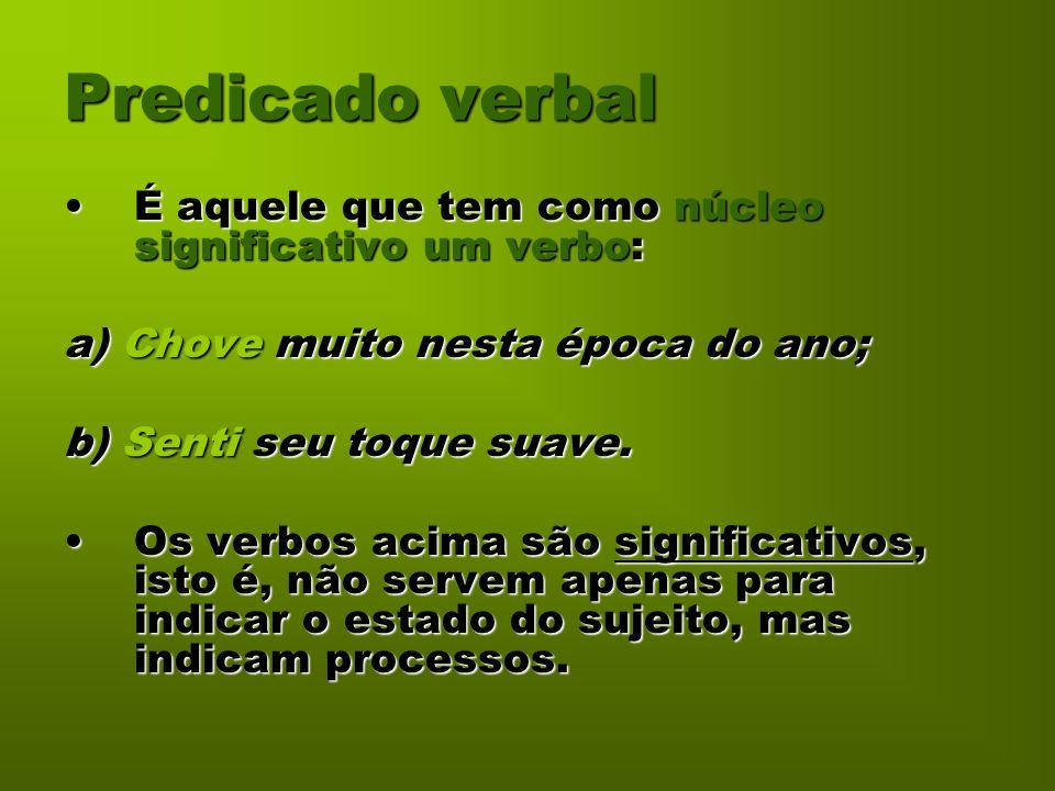 Predicado verbal É aquele que tem como núcleo significativo um verbo: