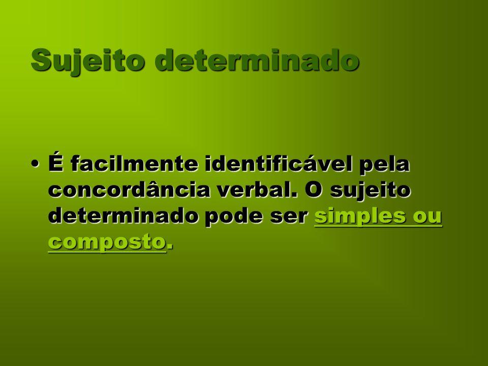 Sujeito determinado É facilmente identificável pela concordância verbal.