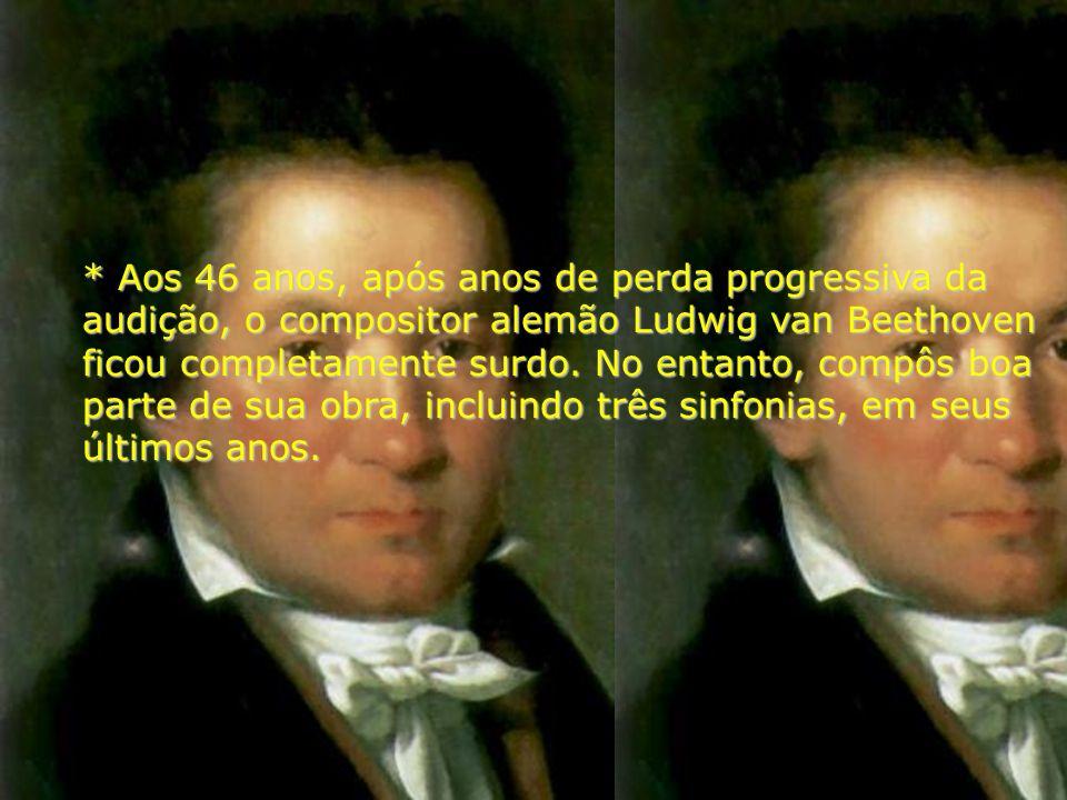 * Aos 46 anos, após anos de perda progressiva da audição, o compositor alemão Ludwig van Beethoven ficou completamente surdo.