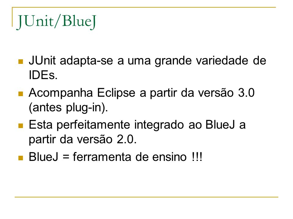 JUnit/BlueJ JUnit adapta-se a uma grande variedade de IDEs.