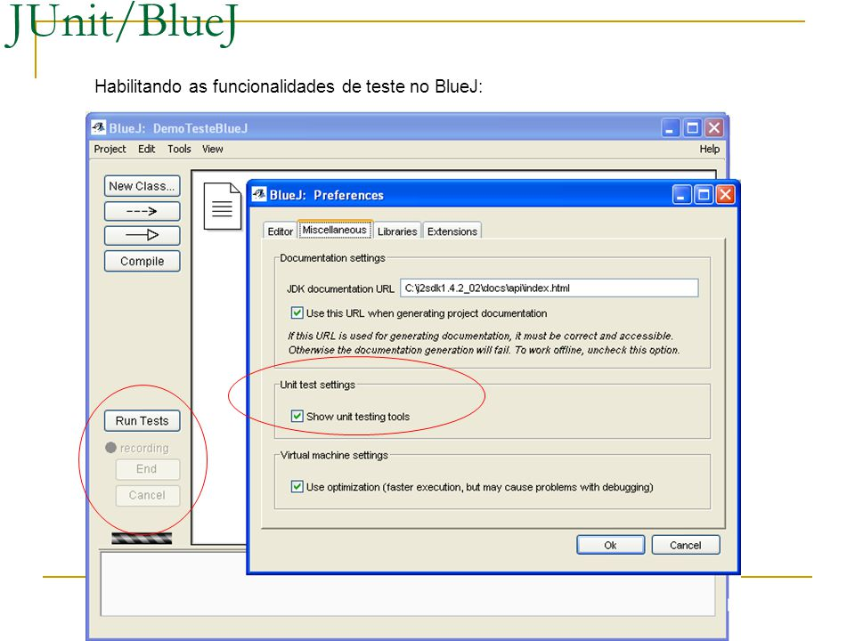 JUnit/BlueJ Habilitando as funcionalidades de teste no BlueJ: