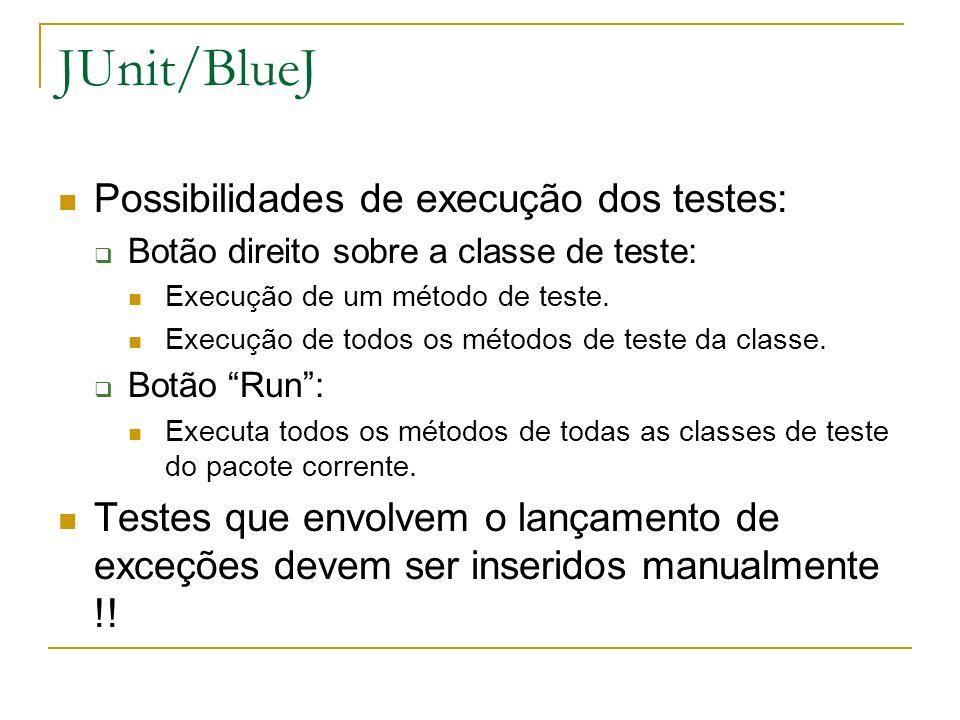 JUnit/BlueJ Possibilidades de execução dos testes: