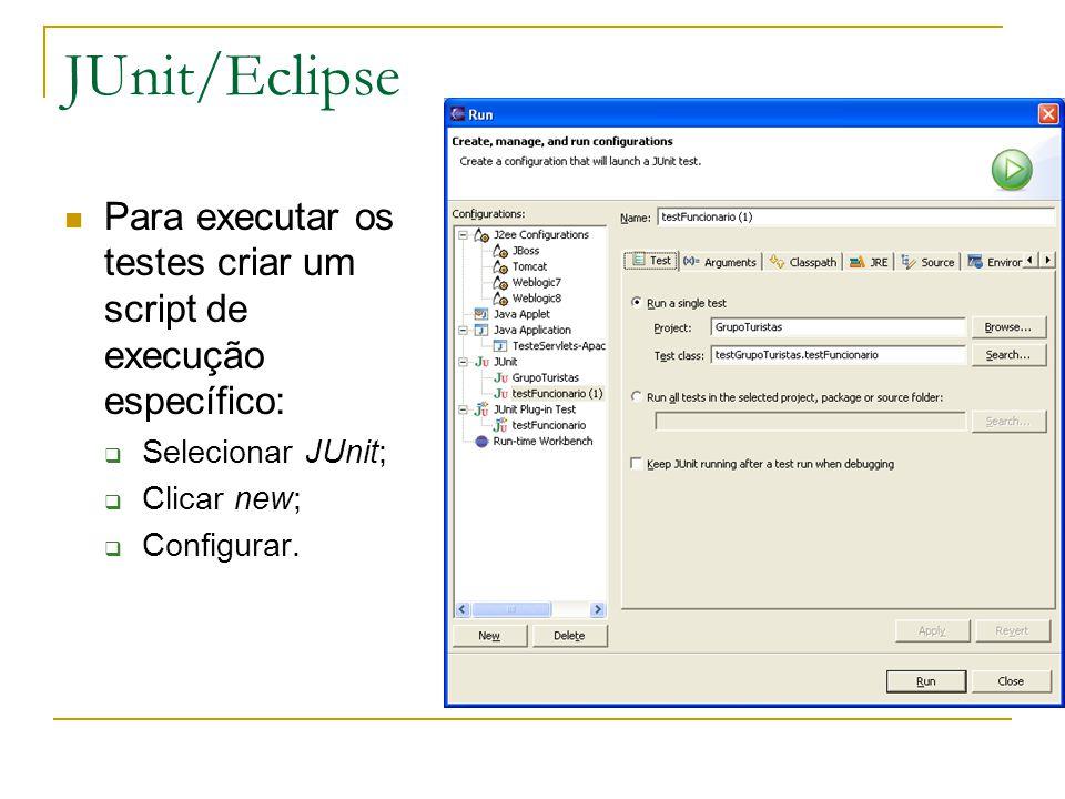 JUnit/Eclipse Para executar os testes criar um script de execução específico: Selecionar JUnit; Clicar new;