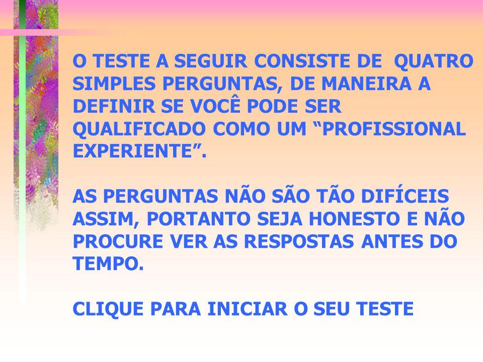 O TESTE A SEGUIR CONSISTE DE QUATRO