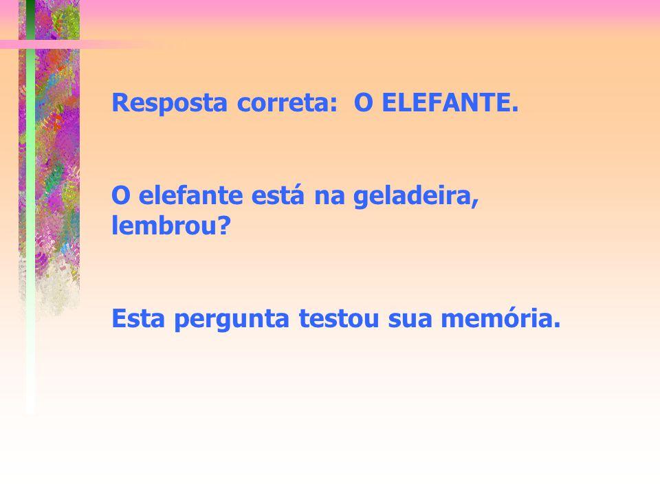 Resposta correta: O ELEFANTE.